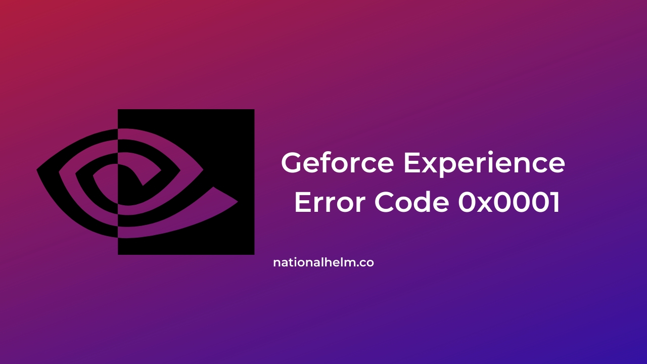 Geforce Experience Error Code 0x0001