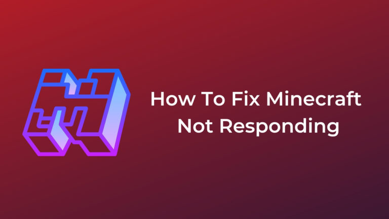 How To Fix Minecraft Not Responding