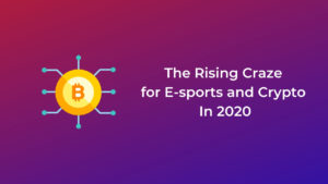 The Rising Craze for E-sports and Crypto In 2020